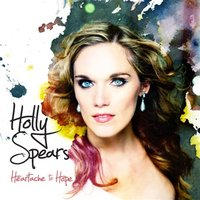 Heartache to Hope — Holly Spears