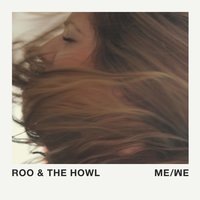 Me / We — Roo & the Howl