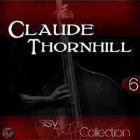 Classy Jazz Collection: Claude Thornhill, Vol. 6 — сборник