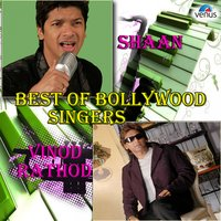 Best of Bollywood Singers - Shaan & Vinod Rathod — Vinod Rathod, Shaan