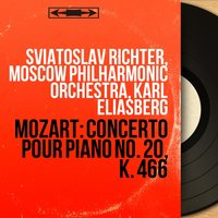 Mozart: Concerto pour piano No. 20, K. 466 — Святослав Рихтер, Moscow Philharmonic Orchestra, Karl Eliasberg, Sviatoslav Richter, Moscow Philharmonic Orchestra, Karl Eliasberg, Вольфганг Амадей Моцарт