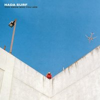 You Know Who You Are — Nada Surf