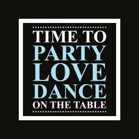 Time to Party, Love, Dance (On the Table) — сборник