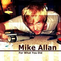 For What You Did — Mike Allan