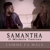 Comme fa male — Samantha, Michele Taurino