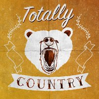 Totally Country — American Country Hits, Country Love, Country Nation, American Country Hits|Country Love|Country Nation