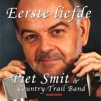 Eerste Liefde — Piet Smit, Country Trail Band, Piet Smit|Country Trail Band