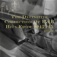 The Definitive Collection of R&b Hits from 1942-45 — сборник