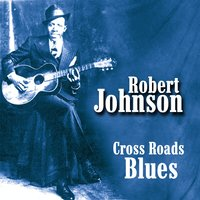 Cross Road Blues — Robert Johnson