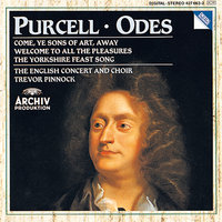 "Purcell: Odes ""Come, ye sons""; "" Welcome to all"";  ""Of old, when heroes"" — Trevor Pinnock, The English Concert, Michael Chance, Michael George, The English Concert Choir, John Mark Ainsley"