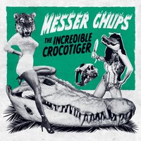 The Incredible Crocotiger — Messer Chups