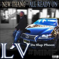 New Thang All Ready On — LV da Slap Phoen