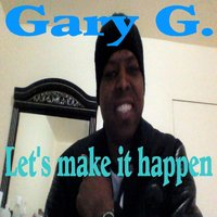 Let's Make It Happen — Gary G.