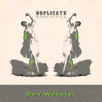 Duplicate — Ben Webster & Ralph Burns' Orchestra, Bill Harris & Friends