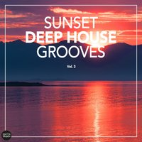 Sunset Deep House Grooves, Vol. 3 — сборник