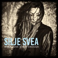When Love Is Not Enough - Radio Edit — Silje Svea