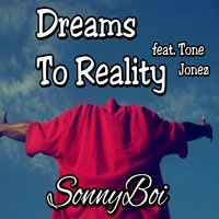 Dreams to Reality — Tone Jonez, SonnyBoi