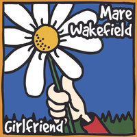 Girlfriend — Mare Wakefield