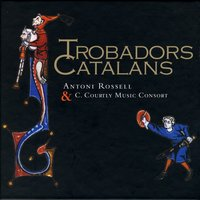 Trobadors Catalans — C. Courtly Music Consort & Antoni Rossell
