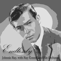 Endlessly — Johnnie Ray, with Ray Conniff and His Orchestra