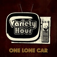 Variety Hour — One Lone Car