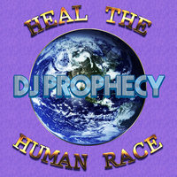 Heal the Human Race — DJ Prophecy