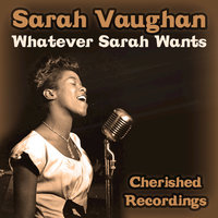 Whatever Sarah Wants — Sarah Vaughan