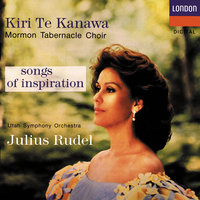 Songs Of Inspiration — Kiri te Kanawa, The Mormon Tabernacle Choir, Utah Symphony Orchestra, Julius Rudel
