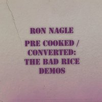 Pre-Cooked / Converted: The Bad Rice Demos — Ron Nagle