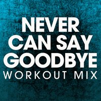 Never Can Say Goodbye - Single — Power Music Workout