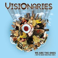 We Are The Ones……(We've Been Waiting For) — Visionaries