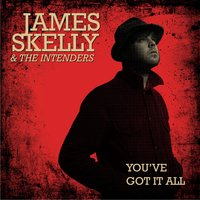 You've Got It All — James Skelly & The Intenders