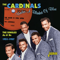 Under A Blanket Of Blue - The Singles As & Bs, 1951 - 1957 — The Cardinals