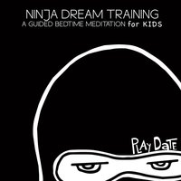 Ninja Dream Training: A Guided Bedtime Meditation for Kids — Play Date