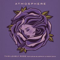 This Lonely Rose — Atmosphere, Aesop Rock, Blueprint