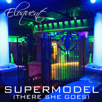 Supermodel (There She Goes) — Eloquent