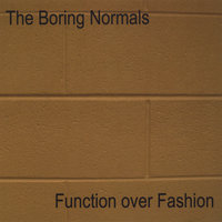 Function over Fashion — The Boring Normals