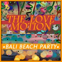 Bali Beach Party — The Love Motion