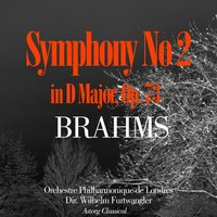 Brahms : Symphony No. 2 In D Major, Op. 73 — Orchestre Philharmonique de Londres, Wilhelm Furtwängler, Иоганнес Брамс