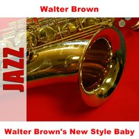 Walter Brown's New Style Baby — Walter Brown