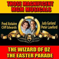 "Those Magnificent MGM Musicals: ""The Easter Parade"" and ""The Wizard of Oz"" — Judy Garland"
