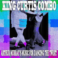 Arthur Murray's Music for Dancing the Twist! — King Curtis Combo