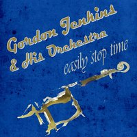 Easily Stop Time — Gordon Jenkins & His Orchestra