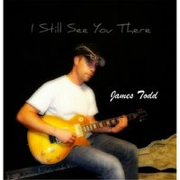 I Still See You There — James Todd