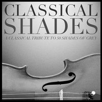 Classical Shades – a Classical Tribute to 50 Shades of Grey — Various Composers