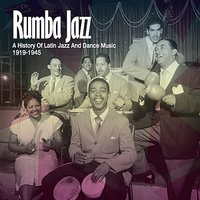 Rumba Jazz 1919-1945, The History Of Latin Jazz & Dance Music From The Swing Era — сборник