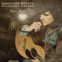 Goodnight Tender — Amy Ray