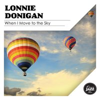 When I Move to the Sky — Lonnie Donegan