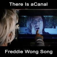 Freddie Wong Song — There Is Acanal