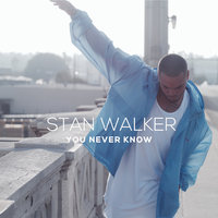 You Never Know — Stan Walker